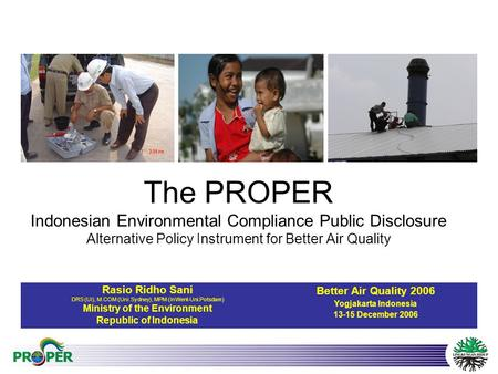 The PROPER Indonesian Environmental Compliance Public Disclosure Alternative Policy Instrument for Better Air Quality Rasio Ridho Sani DRS (UI), M.COM.