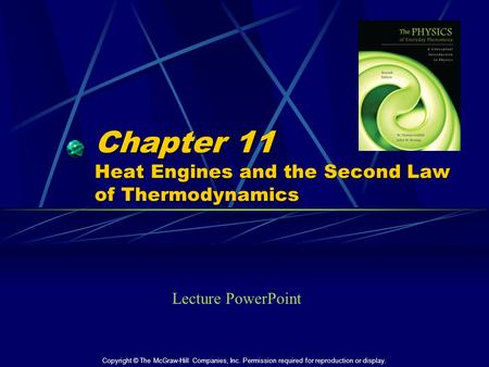 Chapter 11 Heat Engines <strong>and</strong> the Second Law of Thermodynamics Lecture PowerPoint Copyright © The McGraw-Hill Companies, Inc. Permission required for reproduction.