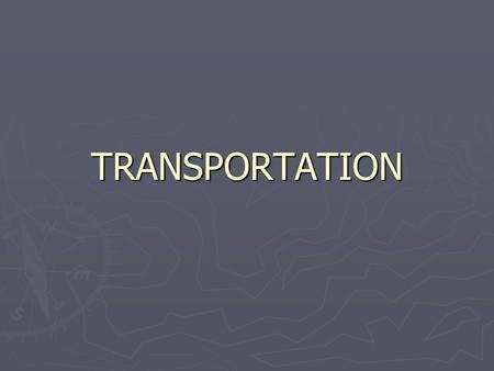 TRANSPORTATION. ► One of the three basic energy use sectors. ► Important not just for people, but also for goods. ► Changes in transportation costs can.
