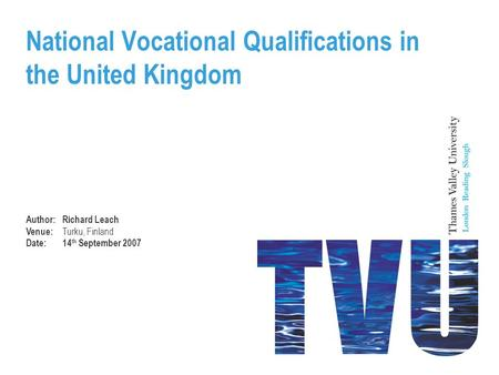 National Vocational Qualifications in the United Kingdom Author:Richard Leach Venue: Turku, Finland Date:14 th September 2007.