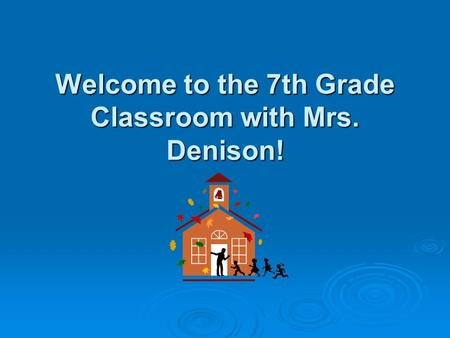 Welcome to the 7th Grade Classroom with Mrs. Denison!