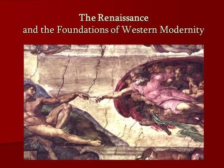 The Renaissance and the Foundations of Western Modernity.