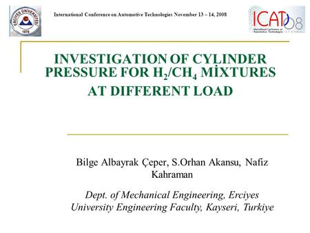 Bilge Albayrak Çeper, S.Orhan Akansu, Nafiz Kahraman INVESTIGATION OF CYLINDER PRESSURE FOR H 2 /CH 4 MİXTURES AT DIFFERENT LOAD Dept. of Mechanical Engineering,
