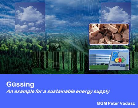 Güssing An example for a sustainable energy supply BGM Peter Vadasz.