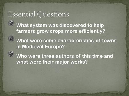 What system was discovered to help farmers grow crops more efficiently? What were some characteristics of towns in Medieval Europe? Who were three authors.
