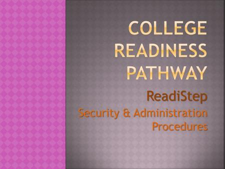 ReadiStep Security & Administration Procedures.  Students will be able to do their best in a testing environment that is comfortable and free of distractions.
