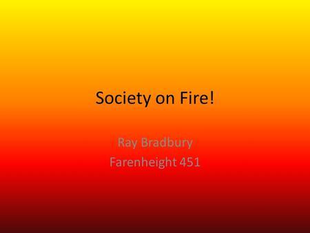 the impact of technology on human interaction in ray bradburys novel fahrenheit 451 Fahrenheit 451 analysis 6 pages of society in ray bradbury's novel fahrenheit 451 the ability to completely annihilate the human species bradbury was.