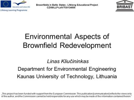 Brownfields in Baltic States - Lifelong Educational Project CZ/08/LLP-LdV/TOI/134005 Environmental Aspects of Brownfield Redevelopment Linas Kliučininkas.