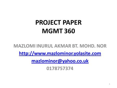 PROJECT PAPER MGMT 360 MAZLOMI INURUL AKMAR BT. MOHD. NOR  0178757374 1.