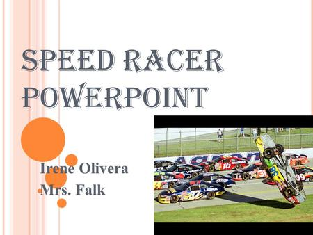 Speed Racer PowerPoint Irene Olivera Mrs. Falk. Objective Build fan-powered car and use mathematical methods and physics to understand its motion and.
