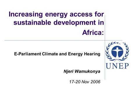 Increasing energy access for sustainable development in Africa: E-Parliament Climate and Energy Hearing Njeri Wamukonya 17-20 Nov 2006.