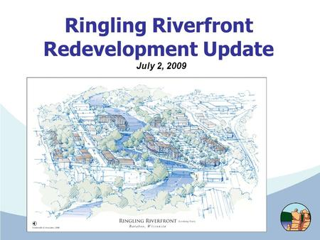 Ringling Riverfront Redevelopment Update July 2, 2009.