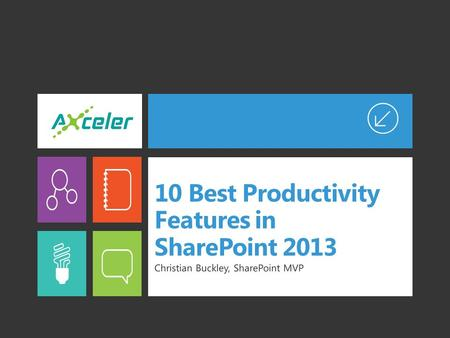 10 Best Productivity Features in SharePoint 2013 Christian Buckley, SharePoint MVP.