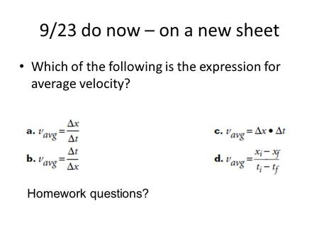 9/23 do now – on a new sheet Which of the following is the expression for average velocity? Homework questions?