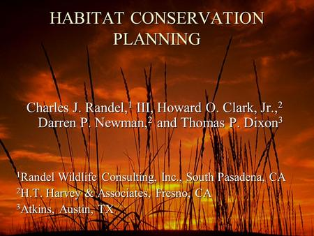 HABITAT CONSERVATION PLANNING Charles J. Randel, 1 III, Howard O. Clark, Jr., 2 Darren P. Newman, 2 and Thomas P. Dixon 3 1 Randel Wildlife Consulting,