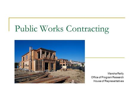 Public Works Contracting Marsha Reilly Office of Program Research House of Representatives recommended.