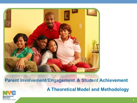 1 Parent Involvement/Engagement & Student Achievement A Theoretical Model and Methodology.