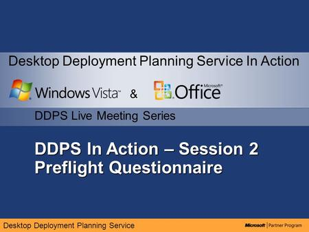 Desktop Deployment Planning Service DDPS In Action – Session 2 Preflight Questionnaire & DDPS Live Meeting Series Desktop Deployment Planning Service In.