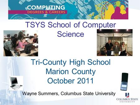 TSYS School of Computer Science Tri-County High School Marion County October 2011 Wayne Summers, Columbus State University.