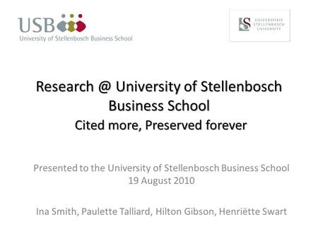 University of Stellenbosch Business School Cited more, Preserved forever Presented to the University of Stellenbosch Business School 19 August.