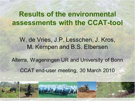 Results of the environmental assessments with the CCAT-tool W. de Vries, J.P. Lesschen, J. Kros, M. Kempen and B.S. Elbersen Alterra, Wageningen UR and.