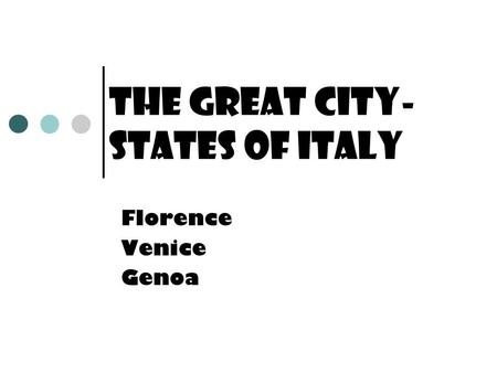 The Great City- States of Italy Florence Venice Genoa.