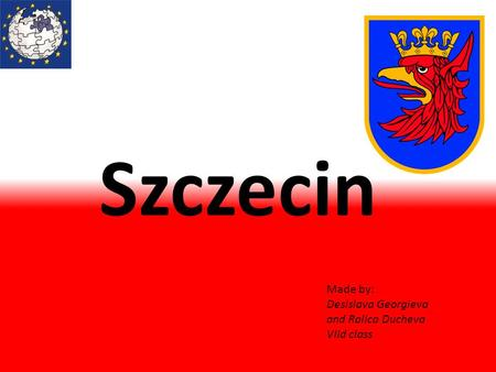 Szczecin Made by: Desislava Georgieva and Ralica Ducheva VIId class.