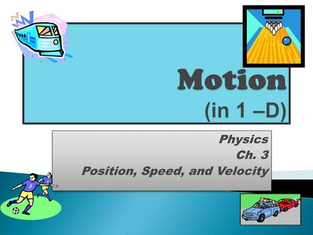 Physics Ch. 3 Position, Speed, and Velocity