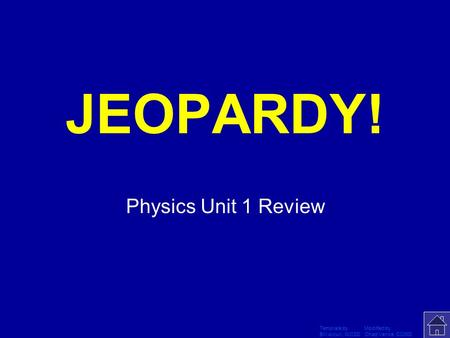 Template by Modified by Bill Arcuri, WCSD Chad Vance, CCISD Click Once to Begin JEOPARDY! Physics Unit 1 Review.