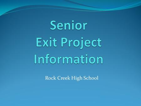 Rock Creek High School. Introduction of Exit Committee Committee comprised of Senior Advisors Pat Booth, Room 117 Sara Miller,