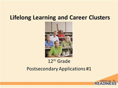 Lifelong Learning and Career Clusters 12 th Grade Postsecondary Applications #1.