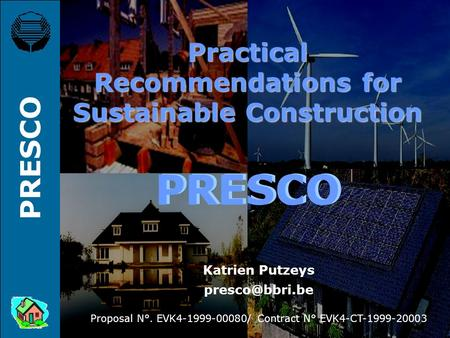 PRESCO Practical Recommendations for Sustainable Construction Katrien Putzeys Proposal N°. EVK4-1999-00080/ Contract N° EVK4-CT-1999-20003.