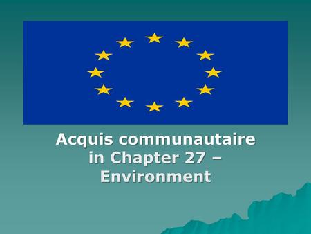 Acquis communautaire in Chapter 27 – Environment.