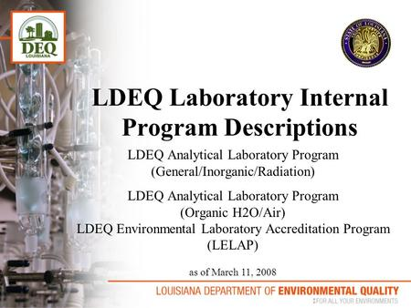 LDEQ Laboratory Internal Program Descriptions LDEQ Analytical Laboratory Program (General/Inorganic/Radiation) LDEQ Analytical Laboratory Program (Organic.