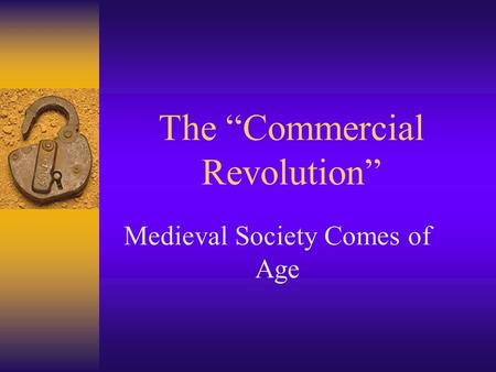 "The ""Commercial Revolution"" Medieval Society Comes of Age."