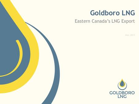 Goldboro LNG Eastern Canada's LNG Export Mar. 2013.