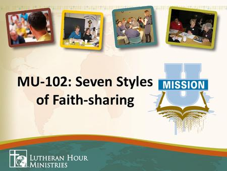 MU-102: Seven Styles of Faith-sharing. Personal Witnessing No Person or situation is the same. Seven Styles of Faith-sharing prepares you for personal.