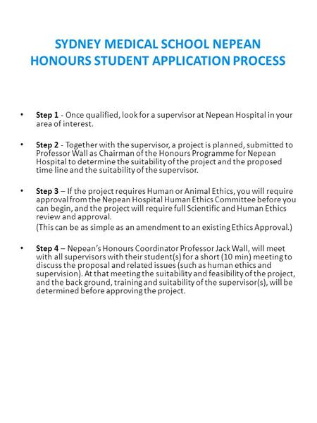 SYDNEY MEDICAL SCHOOL NEPEAN HONOURS STUDENT APPLICATION PROCESS Step 1 - Once qualified, look for a supervisor at Nepean Hospital in your area of interest.