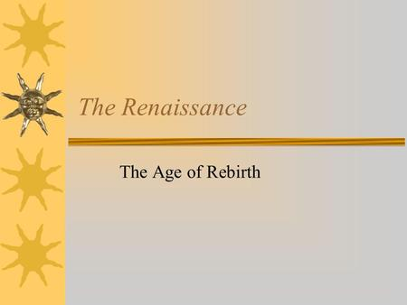 The Renaissance The Age of Rebirth. The Renaissance  Around 1300, western European scholars developed an interest in classical writings  This led from.