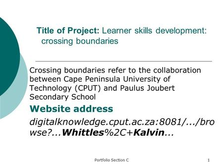 Crossing boundaries refer to the collaboration between Cape Peninsula University of Technology (CPUT) and Paulus Joubert Secondary School Website address.