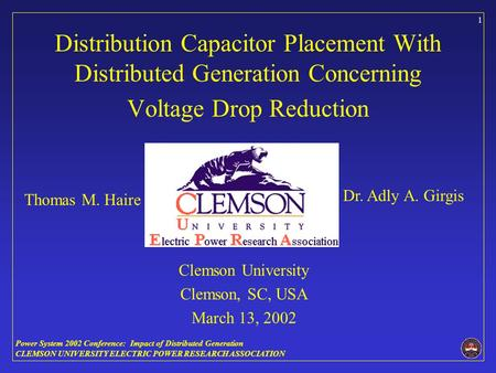 Power System 2002 Conference: Impact of Distributed Generation CLEMSON UNIVERSITY ELECTRIC POWER RESEARCH ASSOCIATION 1 Distribution Capacitor Placement.