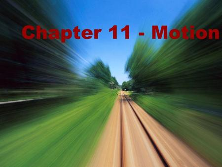 Chapter 11 - Motion. How do you perceive motion? Can two people look at the same object and only one of them see the object as moving? One person says.