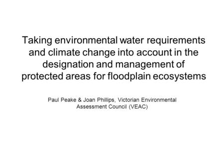 Taking environmental water requirements and climate change into account in the designation and management of protected areas for floodplain ecosystems.