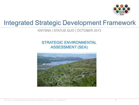 Integrated Strategic Development Framework KNYSNA | STATUS QUO | OCTOBER 2013 STRATEGIC ENVIRONMENTAL ASSESSMENT (SEA) KNYSNA | INTEGRATED STRATEGIC DEVELOPMENT.