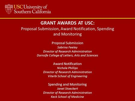 GRANT AWARDS AT USC: Proposal Submission, Award Notification, Spending and Monitoring Proposal Submission Sabrina Feeley Director of Research Administration.