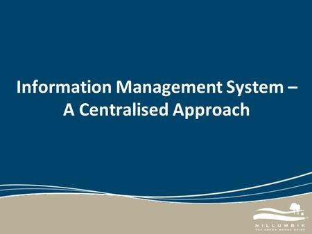 Information Management System – A Centralised Approach.