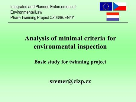 Integrated and Planned Enforcement of Environmental Law Phare Twinning Project CZ03/IB/EN/01 Analysis of minimal criteria for environmental inspection.
