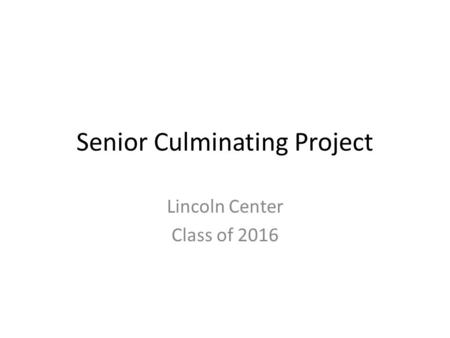 Senior Culminating Project Lincoln Center Class of 2016.