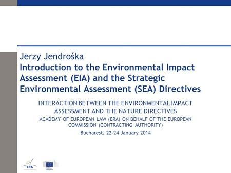 Jerzy Jendrośka Introduction to the Environmental Impact Assessment (EIA) and the Strategic Environmental Assessment (SEA) Directives INTERACTION BETWEEN.