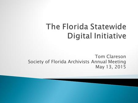 Tom Clareson Society of Florida Archivists Annual Meeting May 13, 2015.